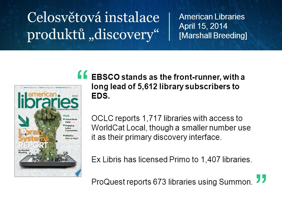 "Celosvětová instalace produktů ""discovery EBSCO stands as the front-runner, with a long lead of 5,612 library subscribers to EDS."
