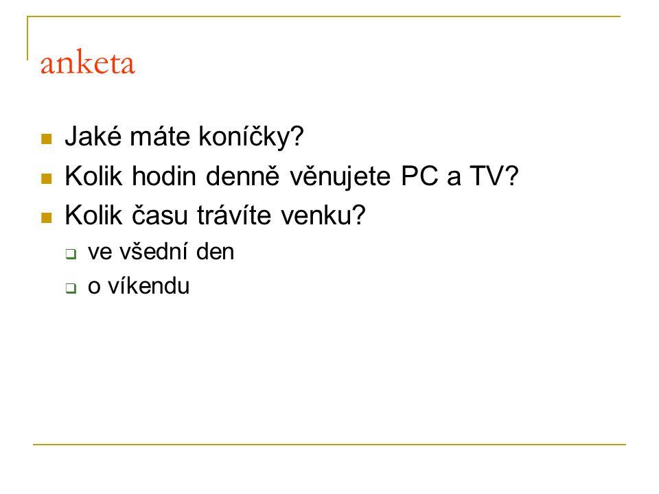 anketa Jaké máte koníčky.Kolik hodin denně věnujete PC a TV.
