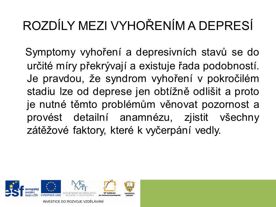 ROZDÍLY MEZI VYHOŘENÍM A DEPRESÍ Symptomy vyhoření a depresivních stavů se do určité míry překrývají a existuje řada podobností.