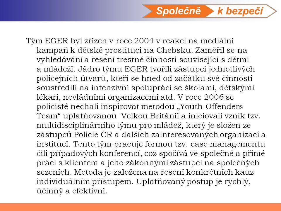 Tým EGER byl zřízen v roce 2004 v reakci na mediální kampaň k dětské prostituci na Chebsku.
