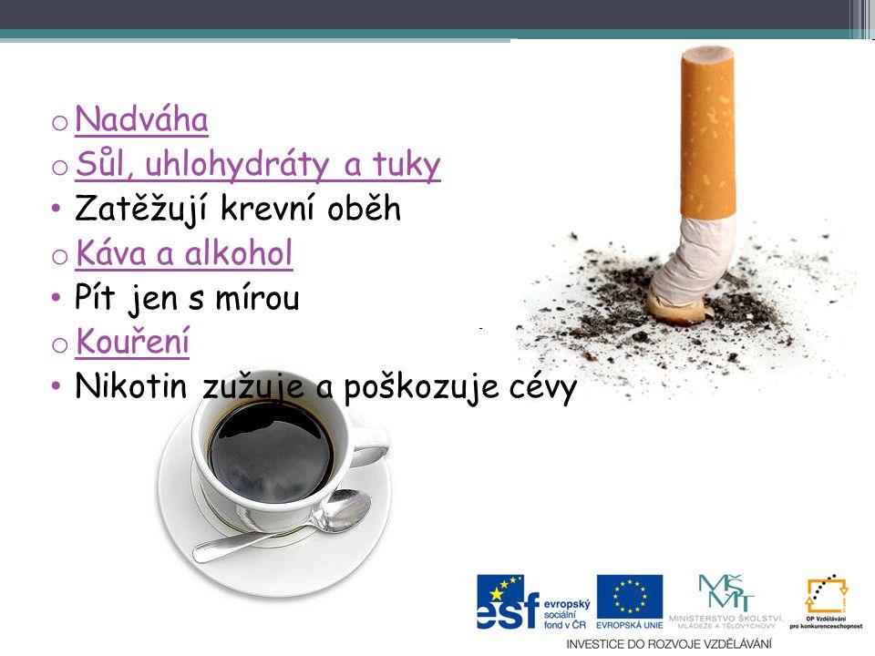 o Nadváha o Sůl, uhlohydráty a tuky Zatěžují krevní oběh o Káva a alkohol Pít jen s mírou o Kouření Nikotin zužuje a poškozuje cévy