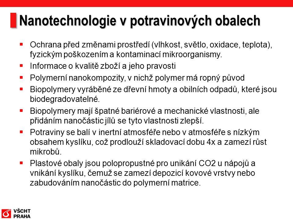 Nanotechnologie v potravinových obalech  Ochrana před změnami prostředí (vlhkost, světlo, oxidace, teplota), fyzickým poškozením a kontaminací mikroorganismy.