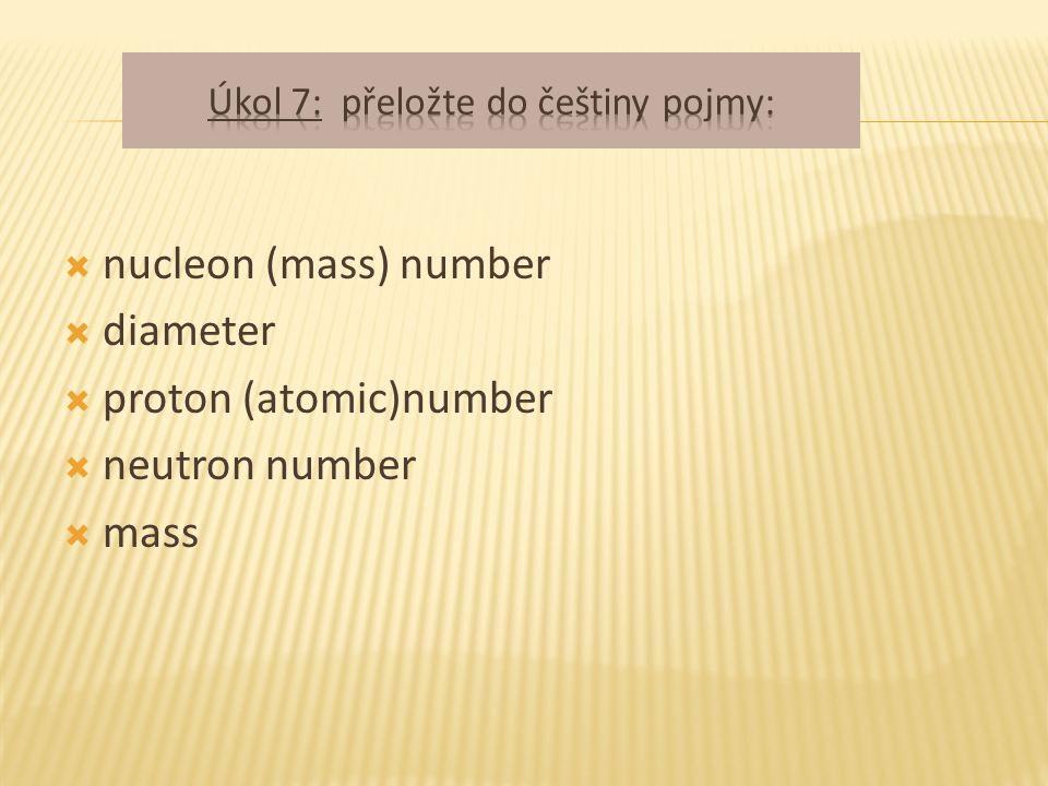  nucleon (mass) number  diameter  proton (atomic)number  neutron number  mass