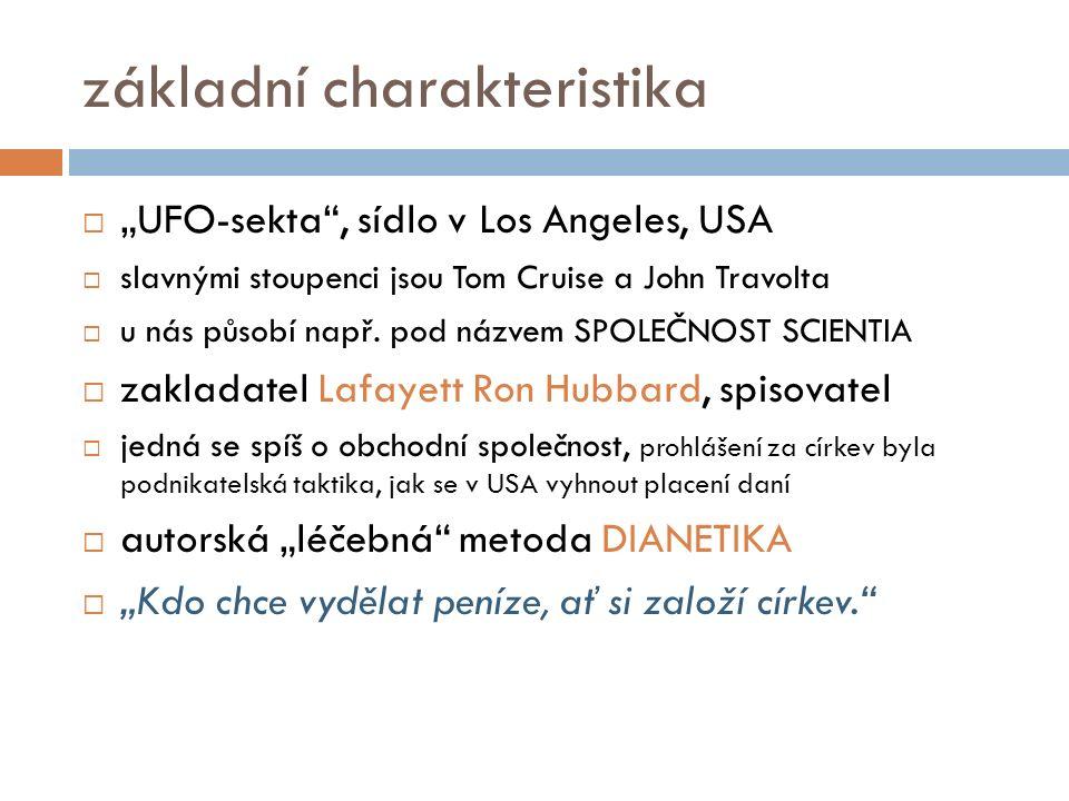"""základní charakteristika  """"UFO-sekta , sídlo v Los Angeles, USA  slavnými stoupenci jsou Tom Cruise a John Travolta  u nás působí např."""