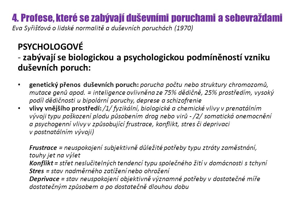 4. Profese, které se zabývají duševními poruchami a sebevraždami Eva Syřišťová o lidské normalitě a duševních poruchách (1970) PSYCHOLOGOVÉ - zabývají