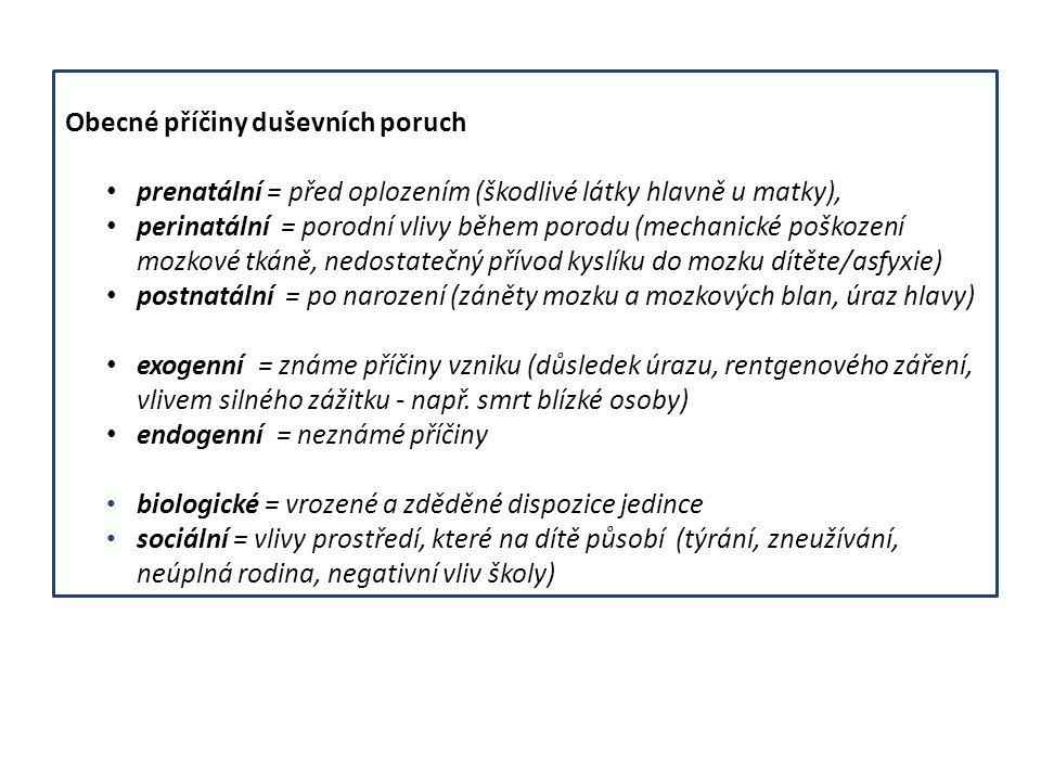 Obecné příčiny duševních poruch prenatální = před oplozením (škodlivé látky hlavně u matky), perinatální = porodní vlivy během porodu (mechanické pošk