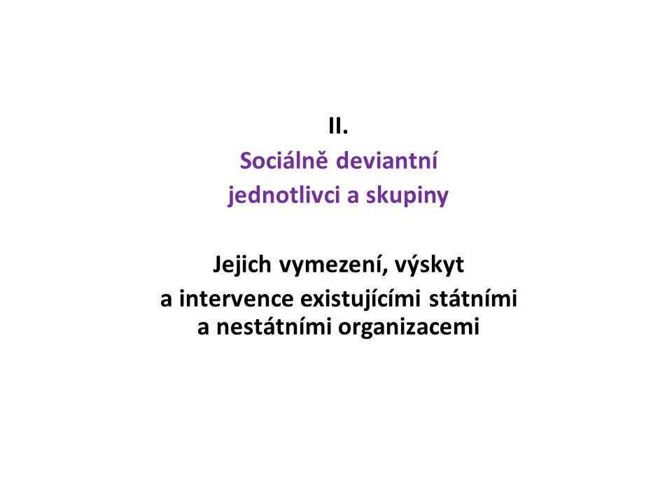 II. Sociálně deviantní jednotlivci a skupiny Jejich vymezení, výskyt a intervence existujícími státními a nestátními organizacemi