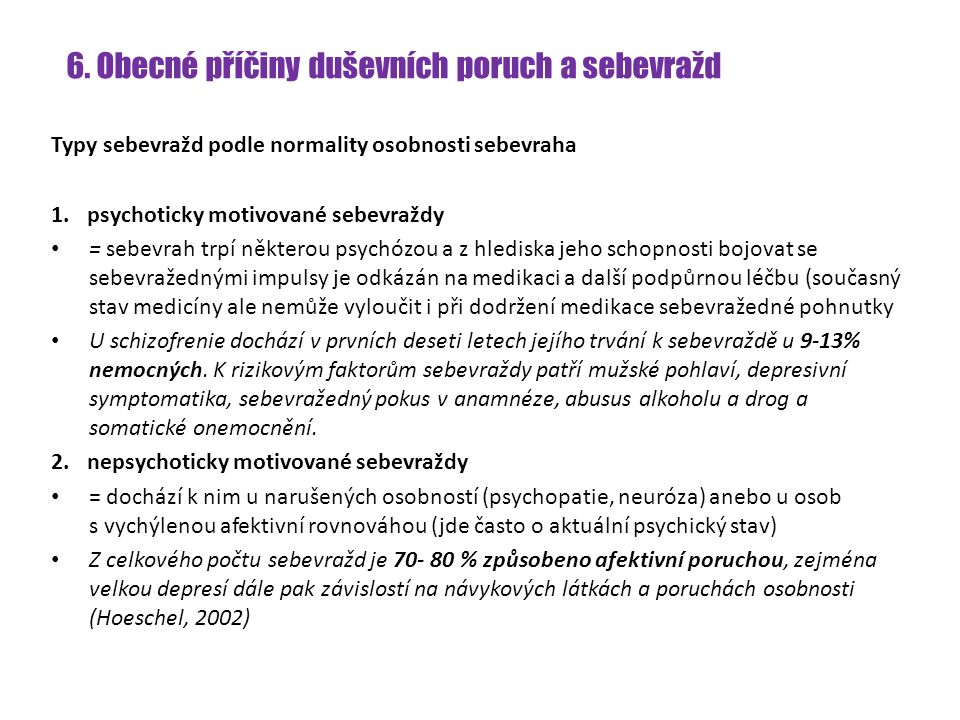 6. Obecné příčiny duševních poruch a sebevražd Typy sebevražd podle normality osobnosti sebevraha 1.psychoticky motivované sebevraždy = sebevrah trpí