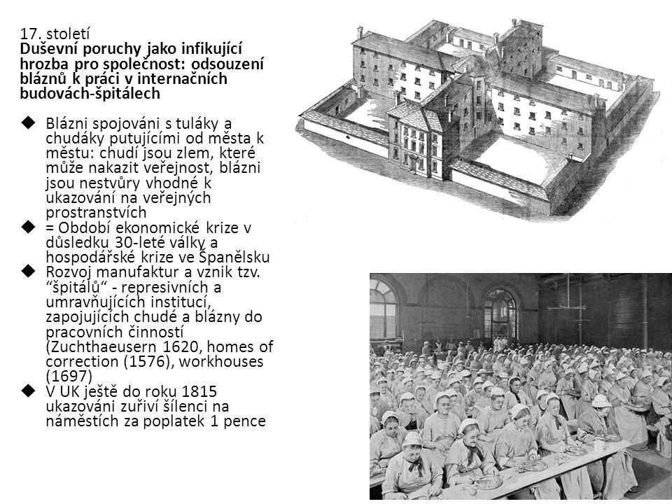 17. století Duševní poruchy jako infikující hrozba pro společnost: odsouzení bláznů k práci v internačních budovách-špitálech  Blázni spojováni s tul