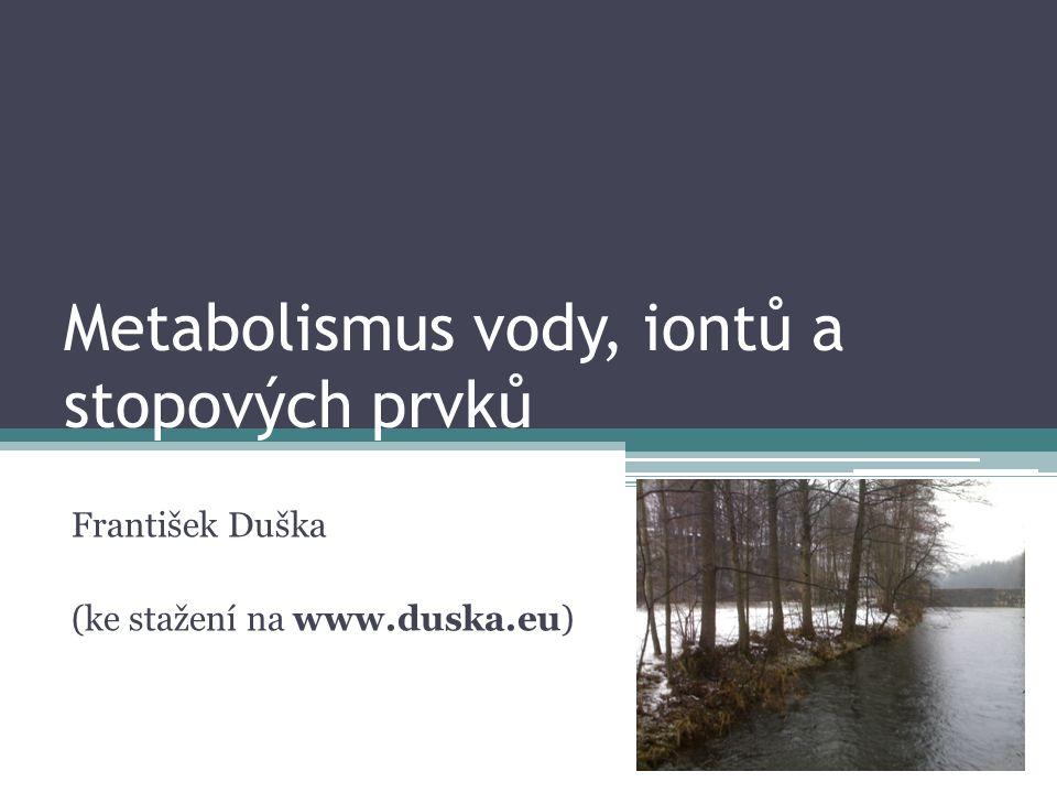 Metabolismus vody, iontů a stopových prvků František Duška (ke stažení na www.duska.eu)