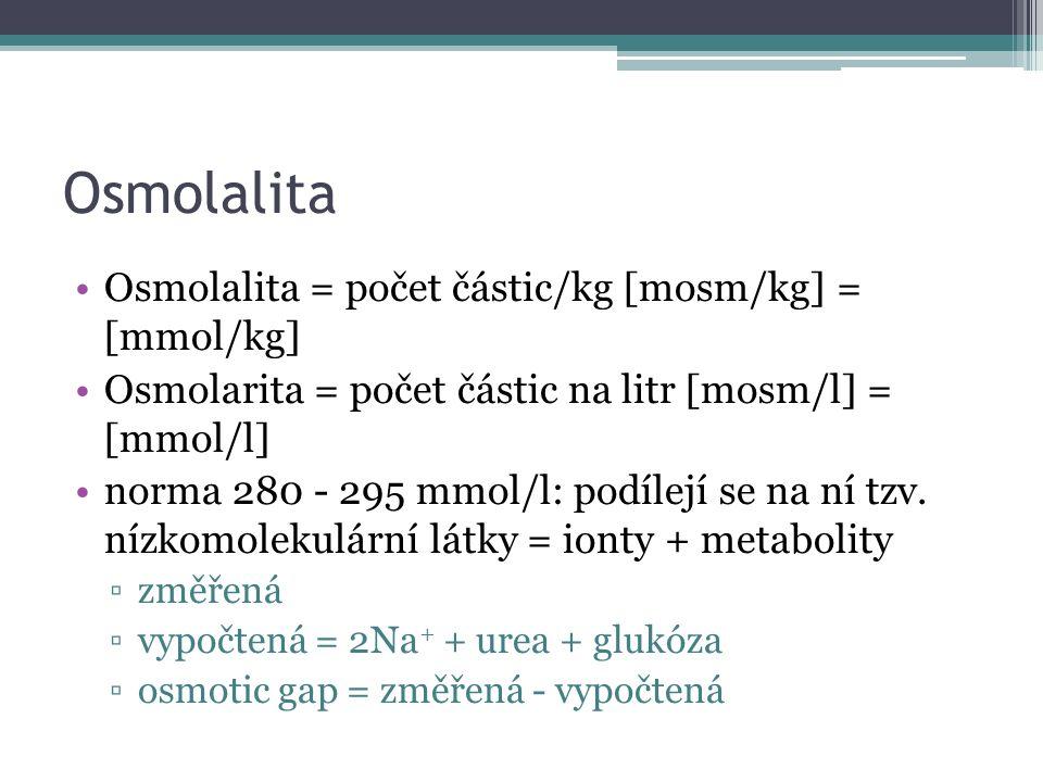 Osmolalita Osmolalita = počet částic/kg [mosm/kg] = [mmol/kg] Osmolarita = počet částic na litr [mosm/l] = [mmol/l] norma 280 - 295 mmol/l: podílejí se na ní tzv.