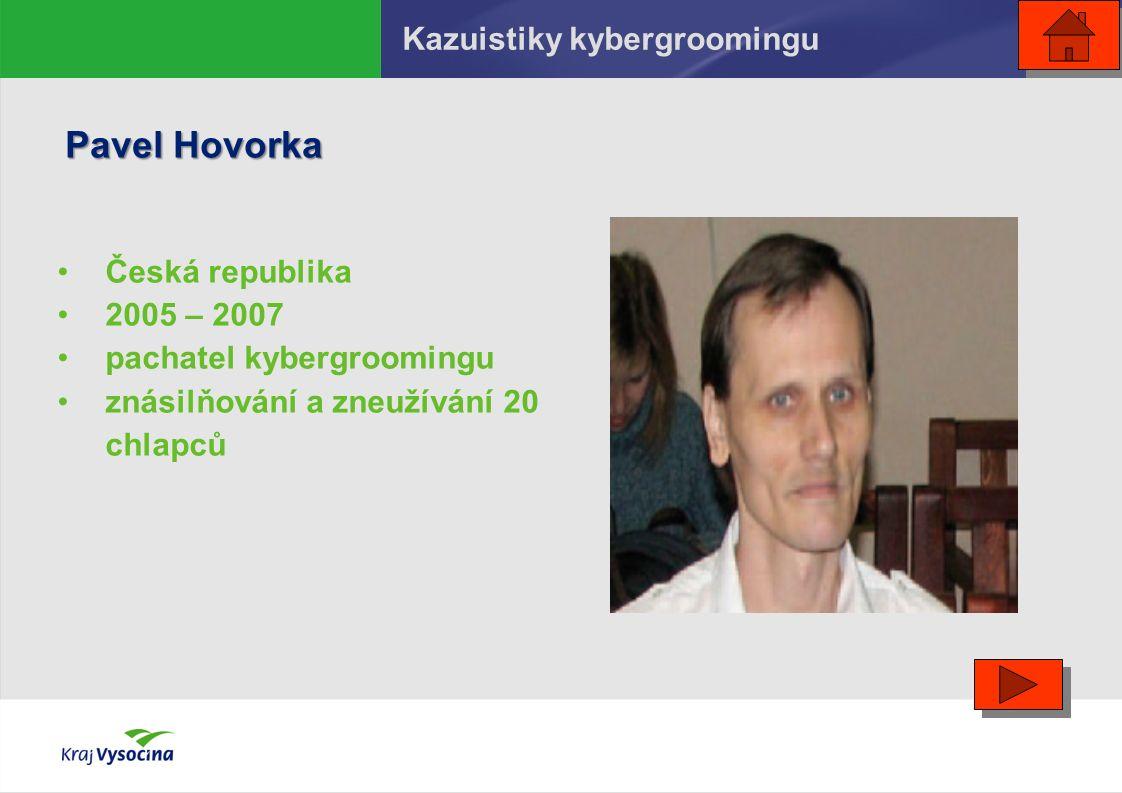 Pavel Hovorka Česká republika 2005 – 2007 pachatel kybergroomingu znásilňování a zneužívání 20 chlapců Kazuistiky kybergroomingu