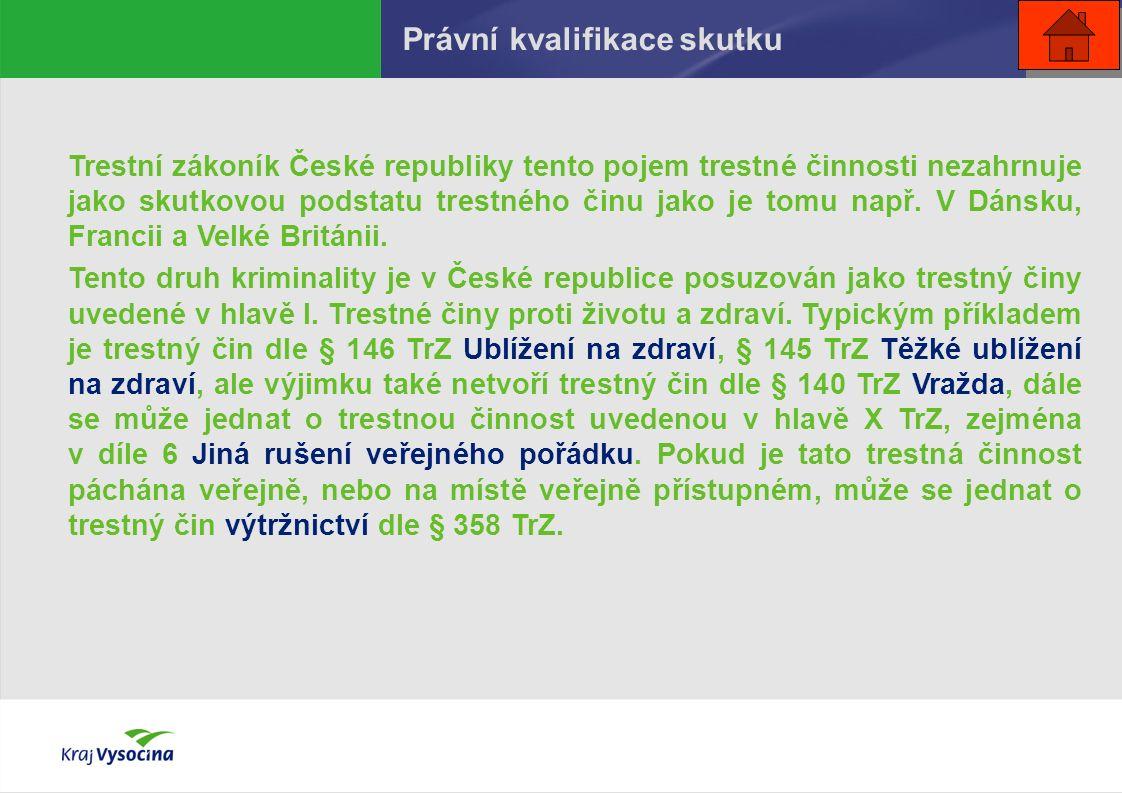 Právní kvalifikace skutku Trestní zákoník České republiky tento pojem trestné činnosti nezahrnuje jako skutkovou podstatu trestného činu jako je tomu např.