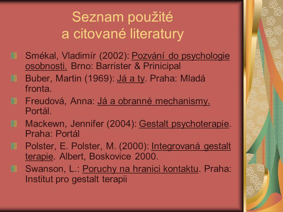 Seznam použité a citované literatury Smékal, Vladimír (2002): Pozvání do psychologie osobnosti.