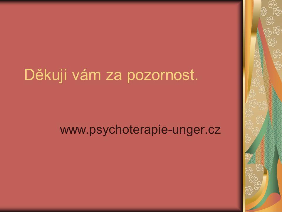 Děkuji vám za pozornost. www.psychoterapie-unger.cz