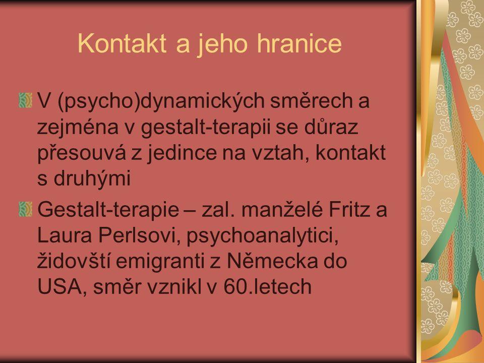 Kontakt a jeho hranice V (psycho)dynamických směrech a zejména v gestalt-terapii se důraz přesouvá z jedince na vztah, kontakt s druhými Gestalt-terapie – zal.
