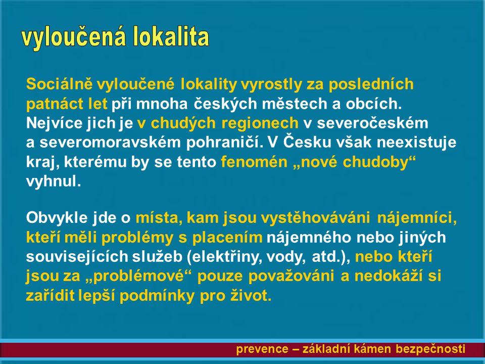 prevence – základní kámen bezpečnosti Sociálně vyloučené lokality vyrostly za posledních patnáct let při mnoha českých městech a obcích.