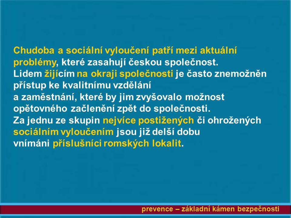 prevence – základní kámen bezpečnosti Chudoba a sociální vyloučení patří mezi aktuální problémy, které zasahují českou společnost.