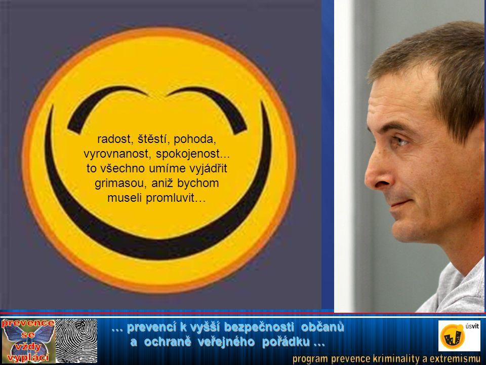 … prevencí k vyšší bezpečnosti občanů a ochraně veřejného pořádku … radost, štěstí, pohoda, vyrovnanost, spokojenost...
