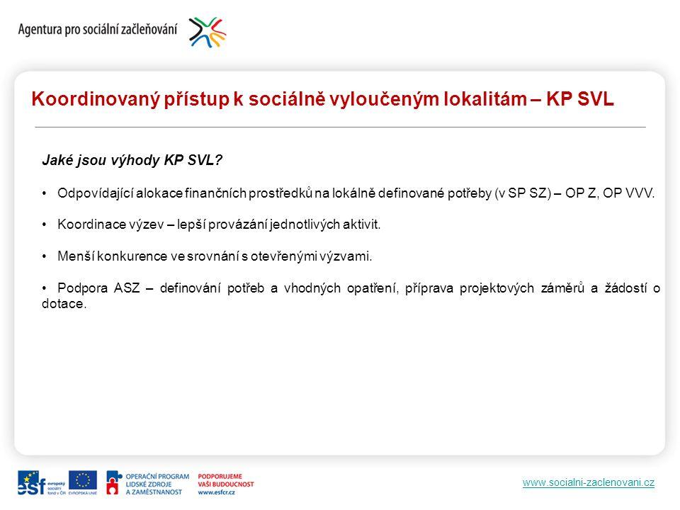 www.socialni-zaclenovani.cz Koordinovaný přístup k sociálně vyloučeným lokalitám – KP SVL Jaké jsou výhody KP SVL.