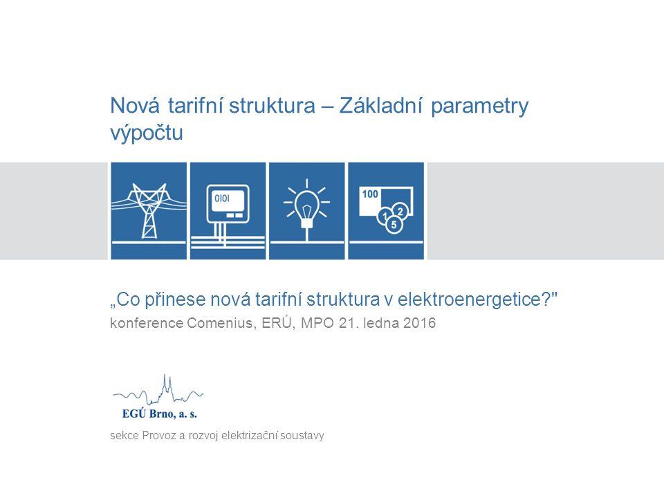 """Nová tarifní struktura – Základní parametry výpočtu """"Co přinese nová tarifní struktura v elektroenergetice? konference Comenius, ERÚ, MPO 21."""