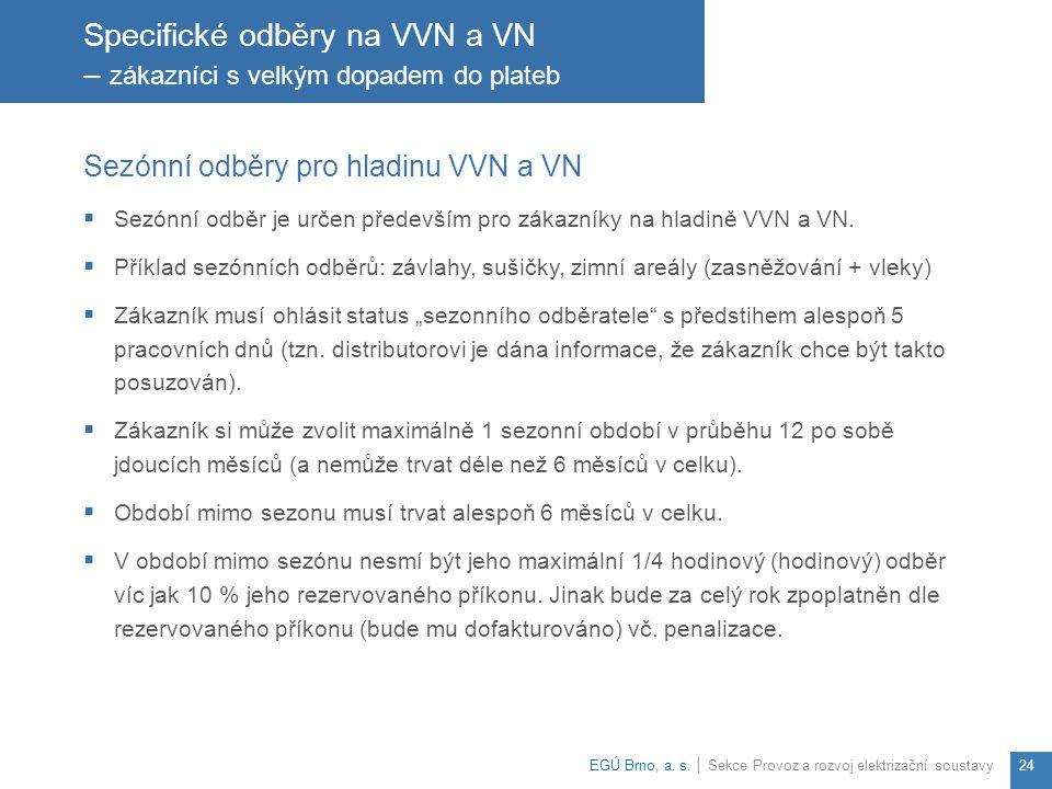Sezónní odběry pro hladinu VVN a VN  Sezónní odběr je určen především pro zákazníky na hladině VVN a VN.