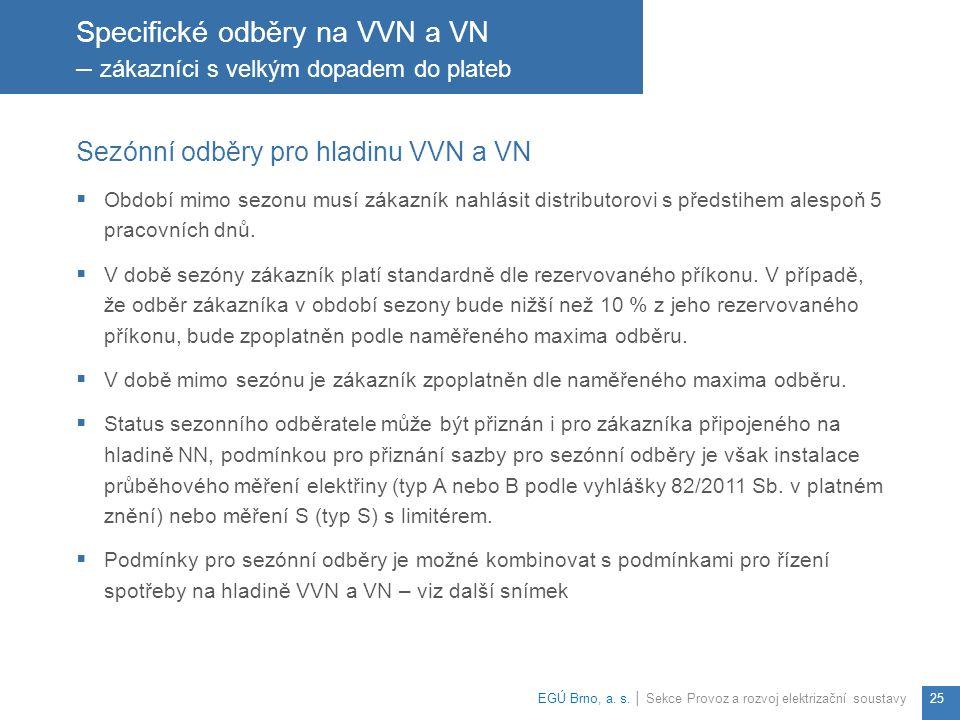 Sezónní odběry pro hladinu VVN a VN  Období mimo sezonu musí zákazník nahlásit distributorovi s předstihem alespoň 5 pracovních dnů.