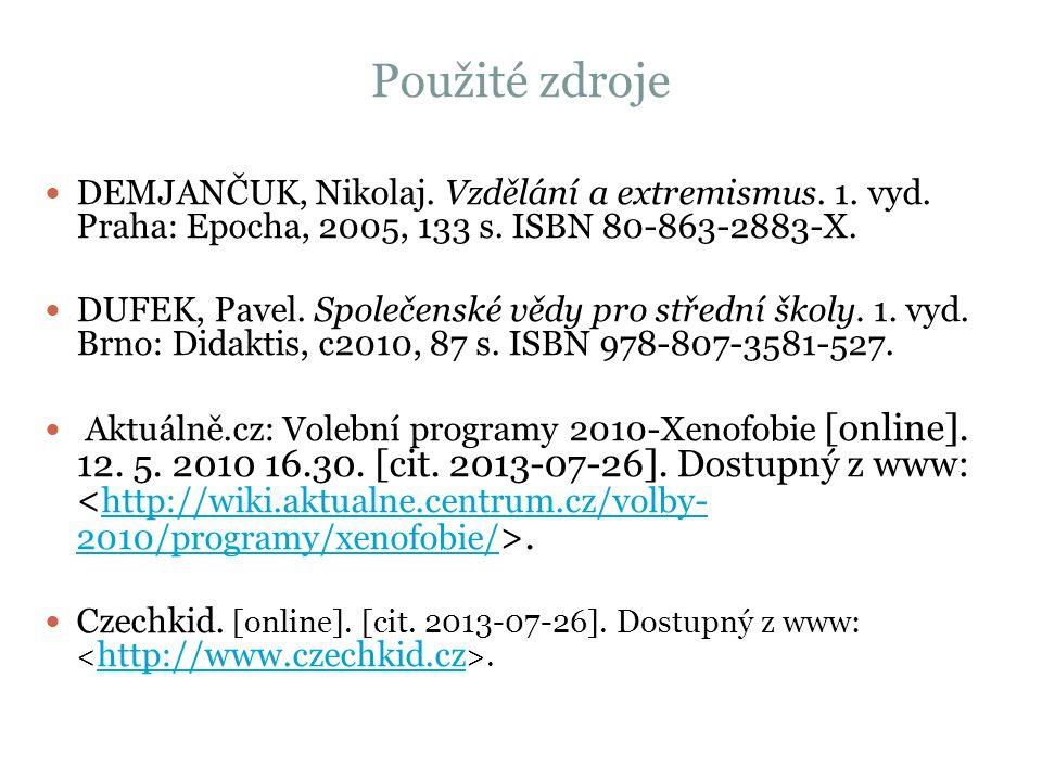 Použité zdroje DEMJANČUK, Nikolaj.Vzdělání a extremismus.