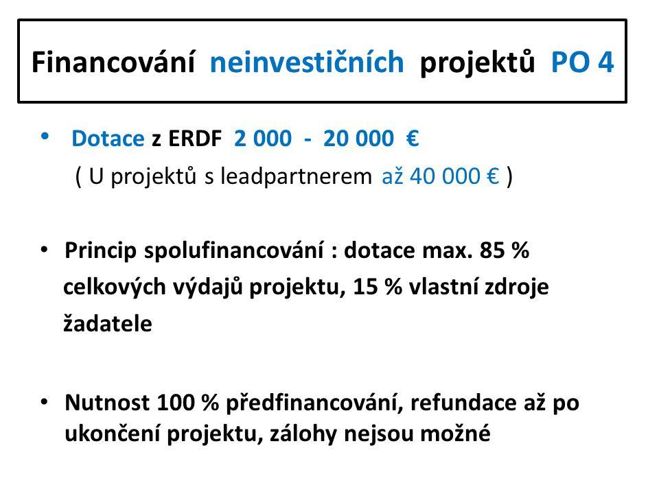 Financování neinvestičních projektů PO 4 Dotace z ERDF 2 000 - 20 000 € ( U projektů s leadpartnerem až 40 000 € ) Princip spolufinancování : dotace m