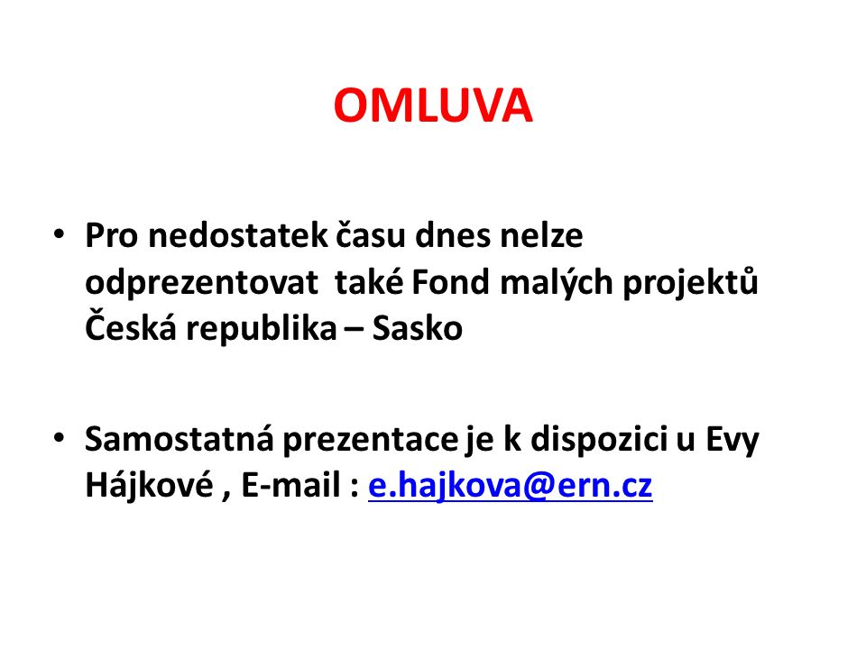 OMLUVA Pro nedostatek času dnes nelze odprezentovat také Fond malých projektů Česká republika – Sasko Samostatná prezentace je k dispozici u Evy Hájko
