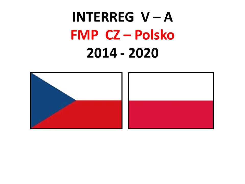 Základní charakteristika FMP FMP je součástí programu přeshraniční česko / polské spolupráce INTERREG V –A Bez českého /polského partnera nelze získat dotaci Nezbytný přeshraniční dopad mikroprojektu