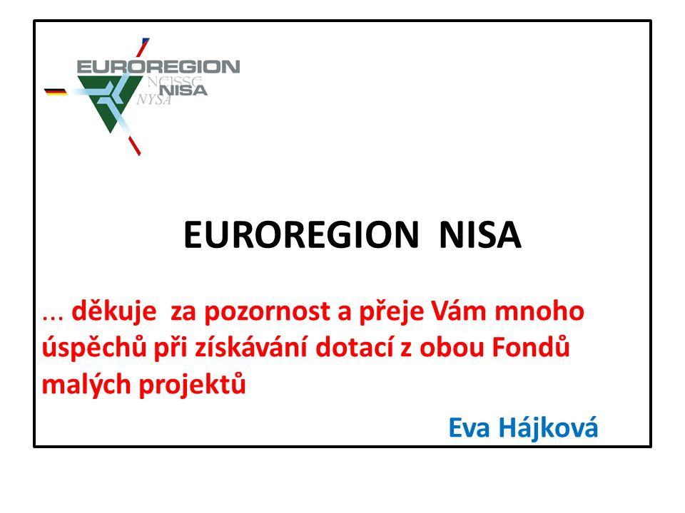 EUROREGION NISA... děkuje za pozornost a přeje Vám mnoho úspěchů při získávání dotací z obou Fondů malých projektů Eva Hájková