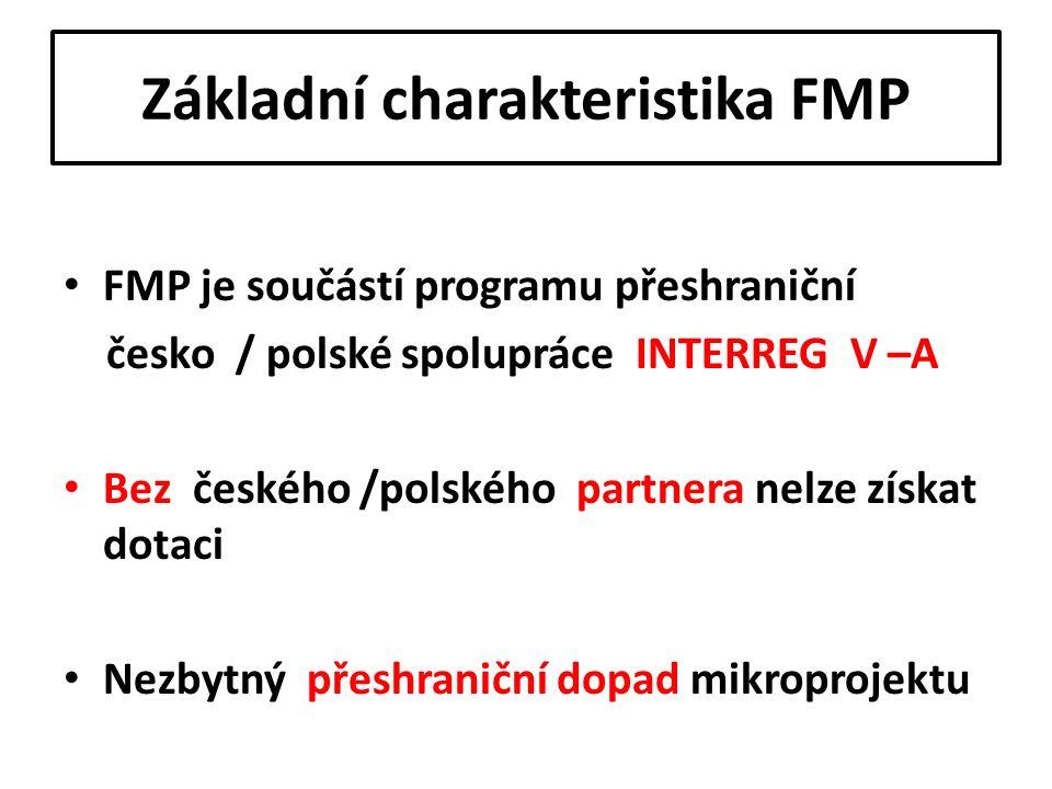 Základní charakteristika FMP FMP je součástí programu přeshraniční česko / polské spolupráce INTERREG V –A Bez českého /polského partnera nelze získat