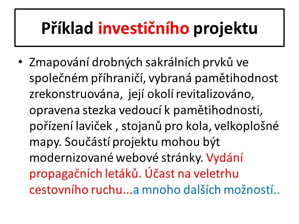 Příklad investičního projektu Zmapování drobných sakrálních prvků ve společném příhraničí, vybraná pamětihodnost zrekonstruována, její okolí revitaliz