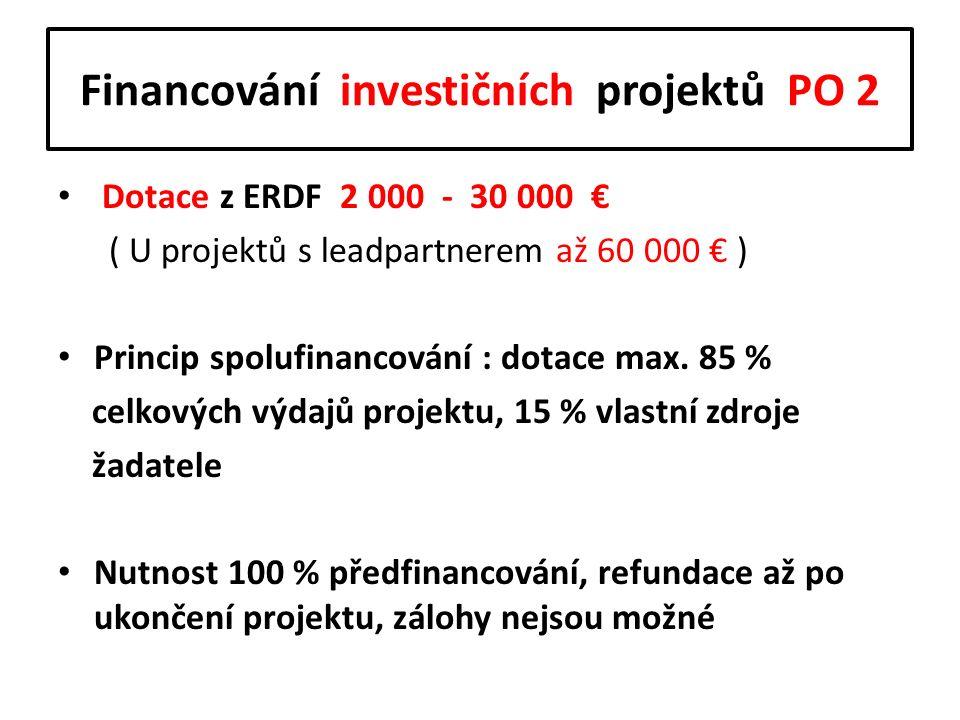 Financování investičních projektů PO 2 Dotace z ERDF 2 000 - 30 000 € ( U projektů s leadpartnerem až 60 000 € ) Princip spolufinancování : dotace max