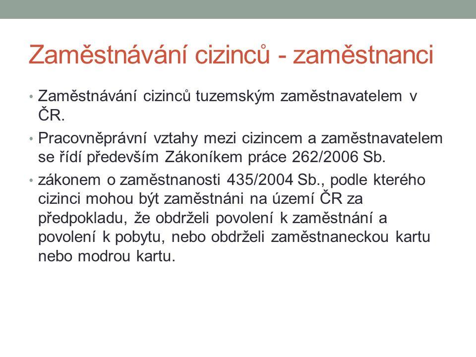 Zaměstnávání cizinců - zaměstnanci Zaměstnávání cizinců tuzemským zaměstnavatelem v ČR. Pracovněprávní vztahy mezi cizincem a zaměstnavatelem se řídí