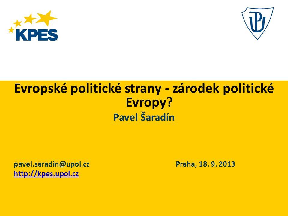 Evropské politické strany - zárodek politické Evropy? Pavel Šaradín pavel.saradin@upol.cz Praha, 18. 9. 2013 http://kpes.upol.cz