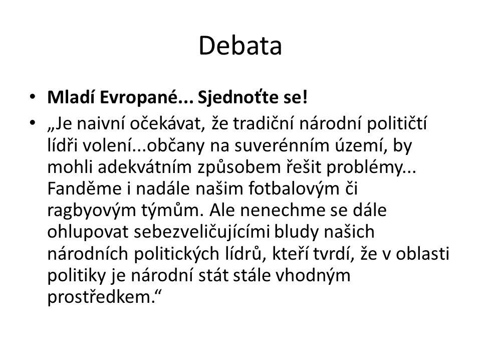 """Debata Mladí Evropané... Sjednoťte se! """"Je naivní očekávat, že tradiční národní političtí lídři volení...občany na suverénním území, by mohli adekvátn"""