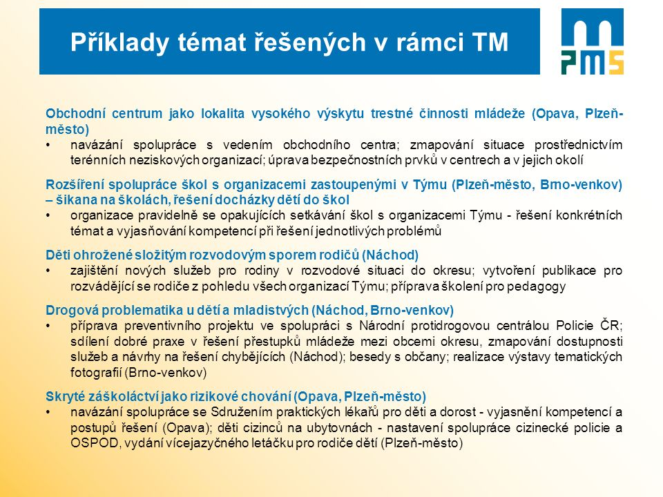 Příklady témat řešených v rámci TM Obchodní centrum jako lokalita vysokého výskytu trestné činnosti mládeže (Opava, Plzeň- město) navázání spolupráce