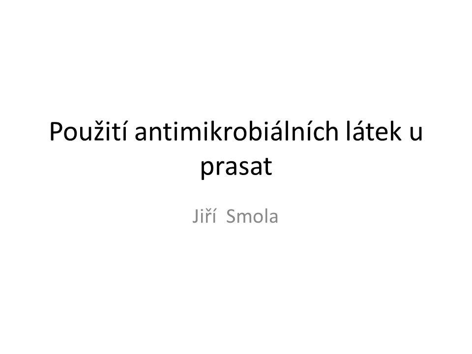 Použití antimikrobiálních látek u prasat Jiří Smola