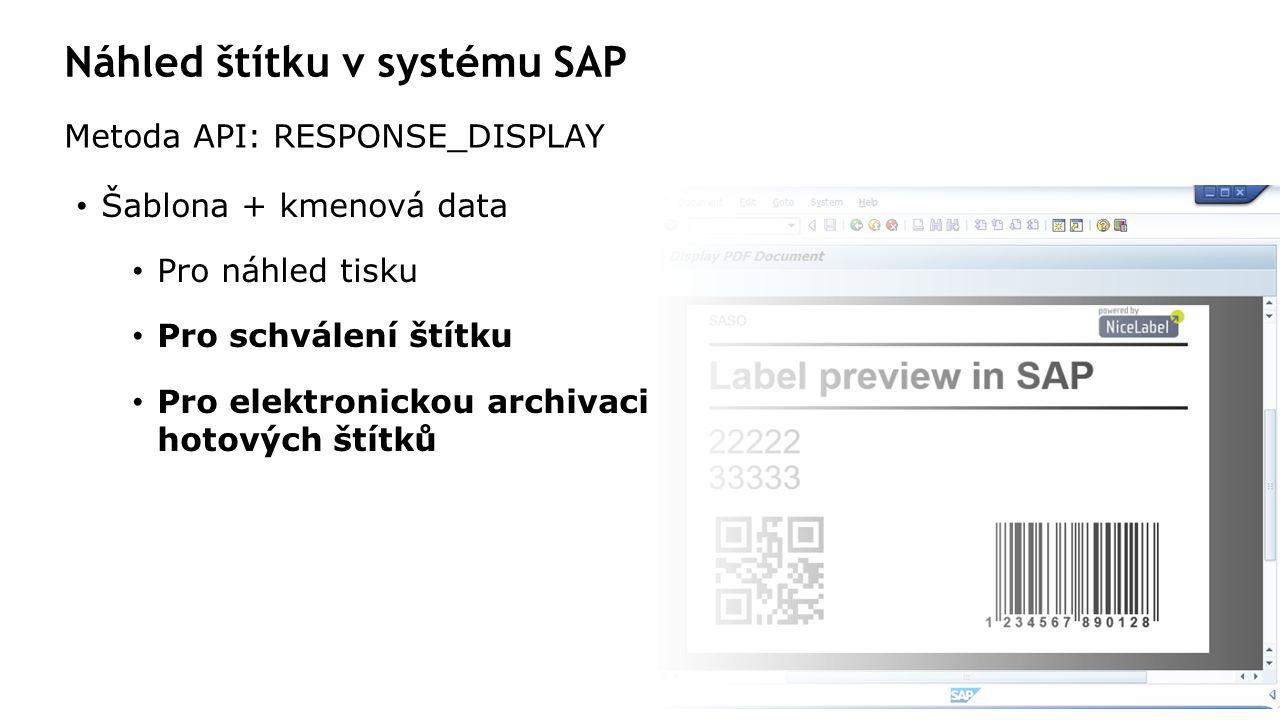 Náhled štítku v systému SAP Metoda API: RESPONSE_DISPLAY Šablona + kmenová data Pro náhled tisku Pro schválení štítku Pro elektronickou archivaci hotových štítků