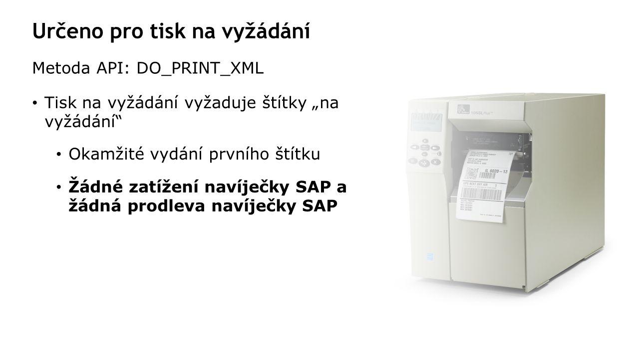 """Určeno pro tisk na vyžádání Metoda API: DO_PRINT_XML Tisk na vyžádání vyžaduje štítky """"na vyžádání Okamžité vydání prvního štítku Žádné zatížení navíječky SAP a žádná prodleva navíječky SAP"""