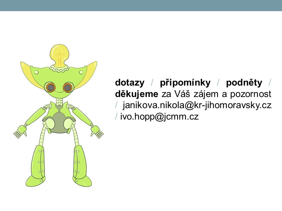 dotazy / připomínky / podněty / děkujeme za Váš zájem a pozornost / janikova.nikola@kr-jihomoravsky.cz / ivo.hopp@jcmm.cz