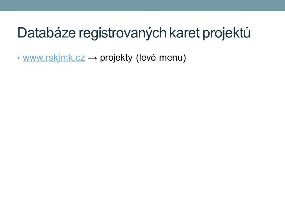 Databáze registrovaných karet projektů www.rskjmk.cz → projekty (levé menu) www.rskjmk.cz