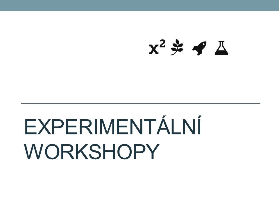 EXPERIMENTÁLNÍ WORKSHOPY