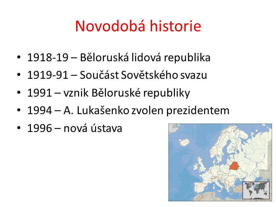 Novodobá historie 1918-19 – Běloruská lidová republika 1919-91 – Součást Sovětského svazu 1991 – vznik Běloruské republiky 1994 – A. Lukašenko zvolen