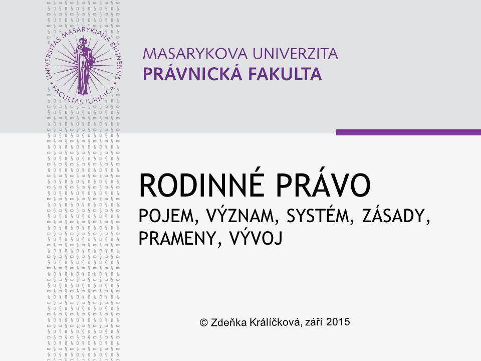RODINNÉ PRÁVO POJEM, VÝZNAM, SYSTÉM, ZÁSADY, PRAMENY, VÝVOJ © Zdeňka Králíčková, září 2015