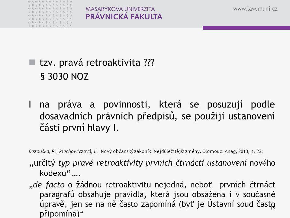 www.law.muni.cz tzv. pravá retroaktivita ??? § 3030 NOZ I na práva a povinnosti, která se posuzují podle dosavadních právních předpisů, se použijí ust
