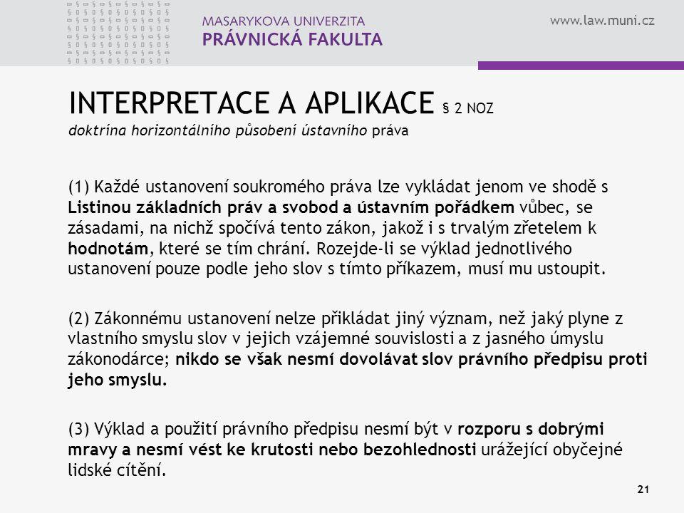 www.law.muni.cz INTERPRETACE A APLIKACE § 2 NOZ doktrína horizontálního působení ústavního práva (1) Každé ustanovení soukromého práva lze vykládat je