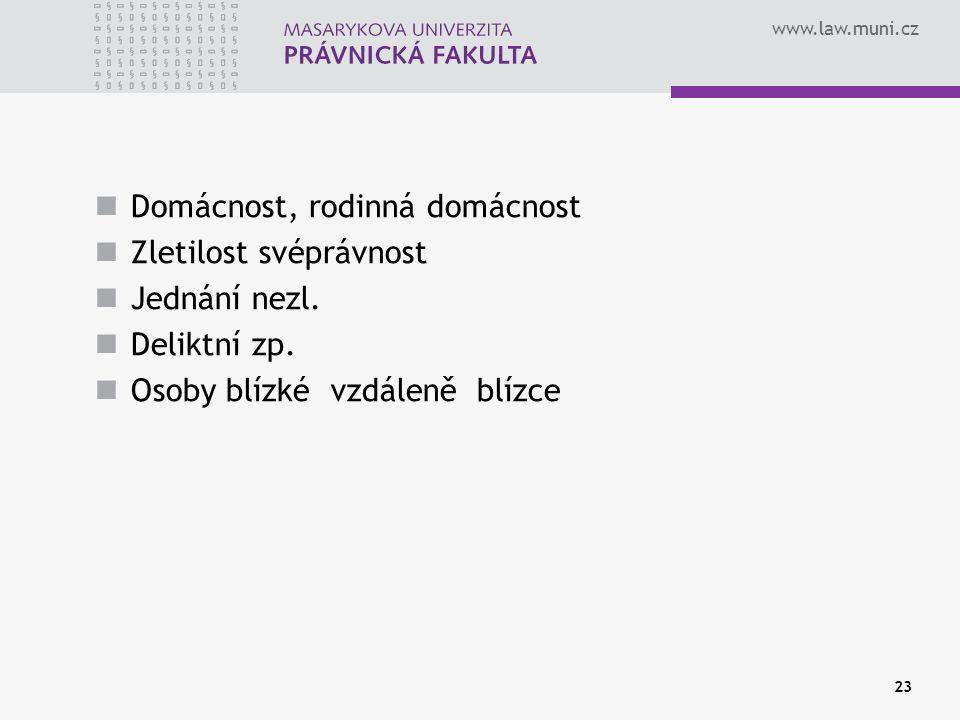 www.law.muni.cz Domácnost, rodinná domácnost Zletilost svéprávnost Jednání nezl. Deliktní zp. Osoby blízké vzdáleně blízce 23